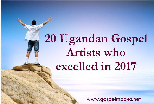 20 Ugandan Gospel Artists who excelled in 2017